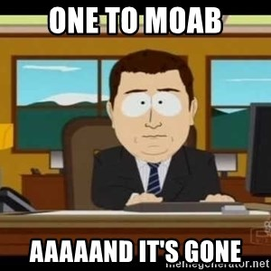 Aand Its Gone - One to moab aaaaand it's gone
