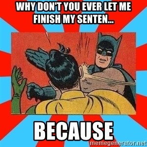 Batman Bitchslap - why don't you ever let me finish my senten... because
