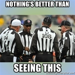 NFL Ref Meeting - NOTHING'S BETTER THAN SEEING THIS