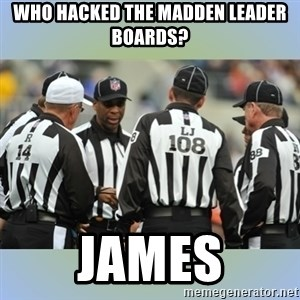 NFL Ref Meeting - WHO HACKED THE MADDEN LEADER BOARDS? JAMES
