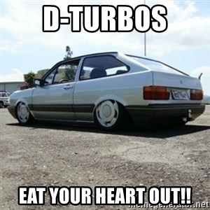 treiquilimei - D-TURBOS  EAT YOUR HEART OUT!!
