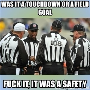 NFL Ref Meeting - WAS IT A TOUCHDOWN OR A FIELD GOAL FUCK IT, IT WAS A SAFETY