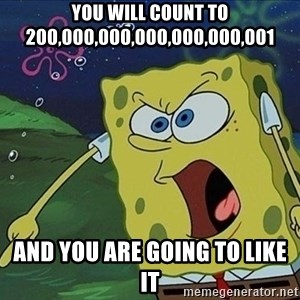 Spongebob Rage - you will count to 200,000,000,000,000,000,001 and you are going to like it