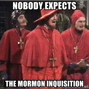 spanish inquisition - Nobody expects  the mormon inquisition