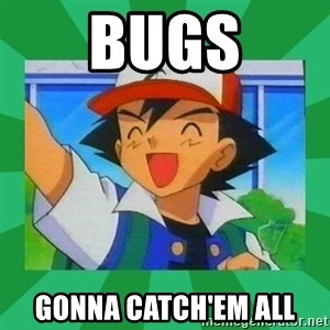 Pokemon trainer - Bugs GOnna Catch'Em All
