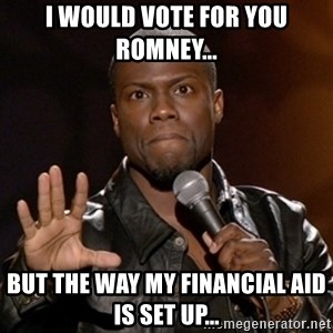 Kevin Hart - I would vote for you romney... But the way my financial aid is set up...