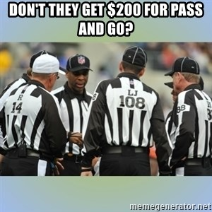 NFL Ref Meeting - DON'T THEY GET $200 FOR PASS AND GO?