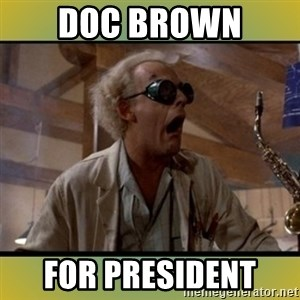doc emmett brown - DOC BROWN  FOR PRESIDENT
