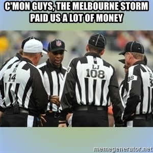 NFL Ref Meeting - C'MON GUYS, THE MELBOURNE STORM PAID US A LOT OF MONEY