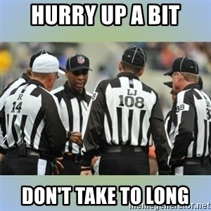 NFL Ref Meeting - HURRY UP A BIT DON'T TAKE TO LONG