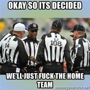 NFL Ref Meeting - okay so its decided we'll just fuck the home team