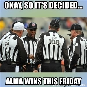 NFL Ref Meeting - OKAY, so it's decided... Alma Wins this friday
