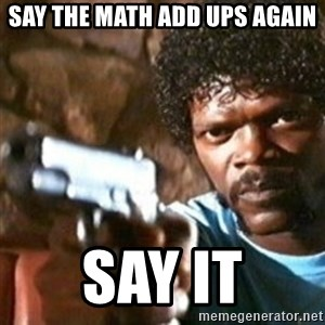 samuel jackson with a gun - Say the Math add ups again say it