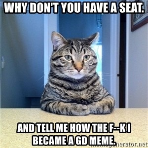 Chris Hansen Cat - Why don't you have a seat. And tell me how the f--k i became a gd meme.