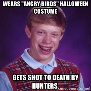 "Bad Luck Brian - wears ""angry birds"" halloween costume gets shot to death by hunters."