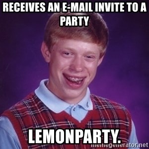 Bad Luck Brian - receives an e-mail invite to a party lemonparty.