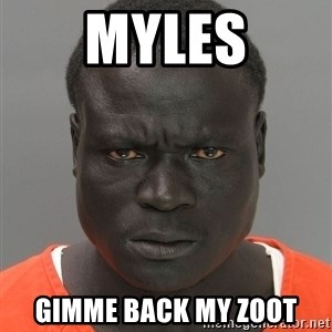 Jailnigger - myles gimme back my zoot