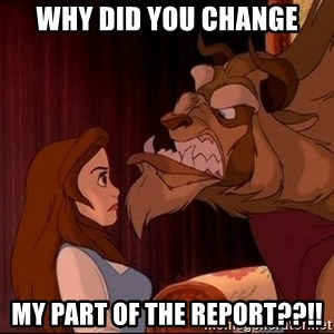 BeastGuy - WHY DID YOU CHANGE MY PART OF THE REPORT??!!