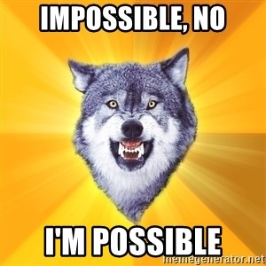 Courage Wolf - impossible, no i'm possible