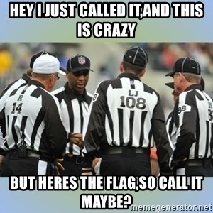 NFL Ref Meeting - HEY I JUST CALLED IT,AND THIS IS CRAZY BUT HERES THE FLAG,SO CALL IT MAYBE?