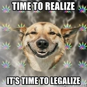 Stoner Dog - time to realize it's TIME to legalize