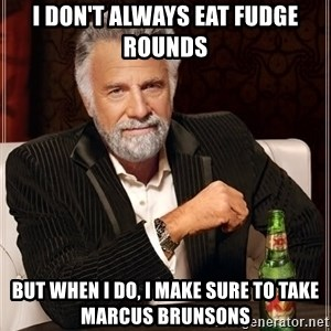 Dos Equis Man - I don't always eat fudge rounds But when I do, I make sure to take Marcus Brunsons