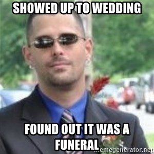 ButtHurt Sean - showed up to wedding found out it was a funeral