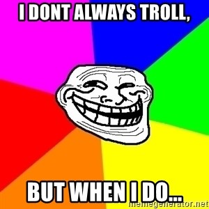 Trollface - i dont always troll, but when i do...