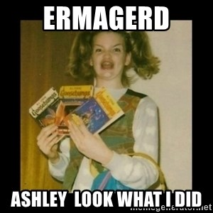 Ermahgerd Girl - ERMAGERD  Ashley  look what I did