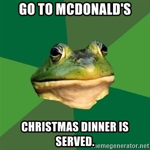Foul Bachelor Frog - go to mcdonald's christmas dinner is served.