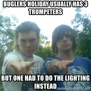 god of punk rock - BUGLERS holiday usually has 3 trumpeters   but one had to do the lighting instead