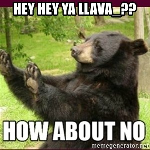 How about no bear - hey hey ya llava_??