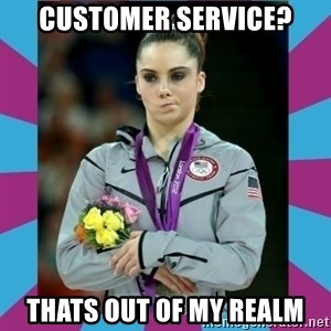 Makayla Maroney  - Customer Service? Thats out of my realm