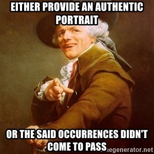 Joseph Ducreux - Either provide an authentic portrait or the said occurrences didn't come to pass