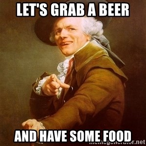 Joseph Ducreux - let's grab a beer and have some food
