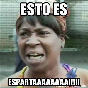 Sweet Brown Meme - esto es espartaaaaaaaa!!!!!