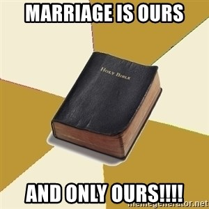 Denial Bible - marriage is ours  and only ours!!!!