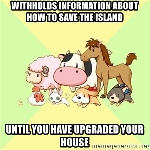 Harvest Moon - WITHHOLDS INFORMATION ABOUT HOW TO SAVE THE ISLAND UNTIL YOU HAVE UPGRADED YOUR HOUSE