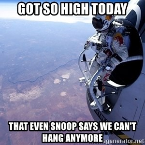 felix baumgartner - got so high today that even snoop says we can't hang anymore