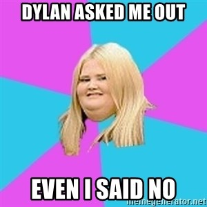Fat Girl - dylan asked me out even i said no
