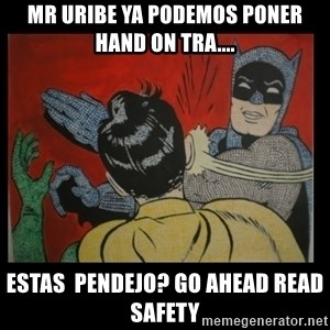 Batman Slappp - Mr uribe ya podemos poner hand on tra.... estas  pendejo? go ahead read safety