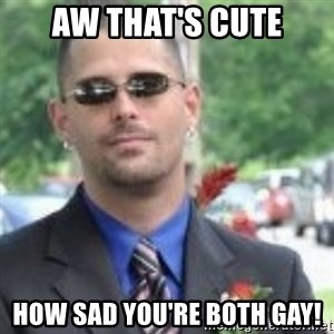 ButtHurt Sean - AW THAT'S CUTE HOW SAD YOU'RE BOTH GAY!
