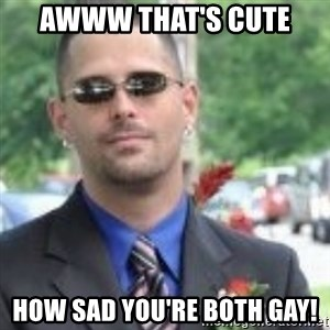 ButtHurt Sean - AWWW THAT'S CUTE HOW SAD YOU'RE BOTH GAY!