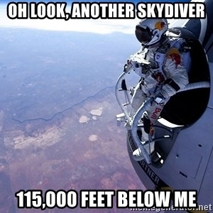 felix baumgartner - oh look, another skydiver 115,000 feet below me