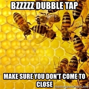 Honeybees - BZZZZZ DUBBLE TAP MAKE SURE YOU DON'T COME TO CLOSE