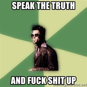 Tyler Durden - speak the truth and fuck shit up