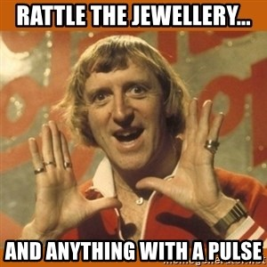 Jimmy Saville Fucking Kids - Rattle the jewellery... And anything with a pulse