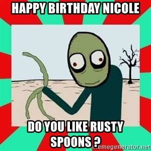 Salad Fingers - Happy Birthday Nicole do you like rusty spoons ?