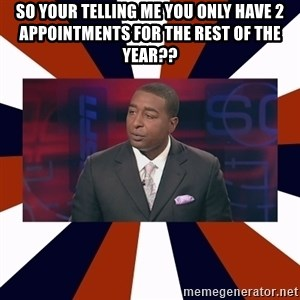 CRIS CARTER'S COME ON MAN!  - So your telling me you only have 2 appointments for the rest of the year??