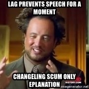 Therefore Aliens - lag prevents speech for a moment Changeling scum only eplanation